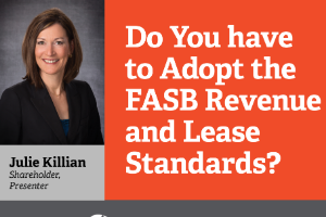 Do You have to Adopt the FASB Revenue and Lease Standards?