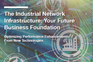 The Industrial Network Infrastructure: Your Future Business Foundation