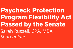 Paycheck Protection Program Flexibility Act Passed by the Senate!