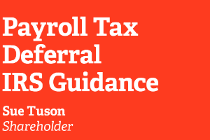 Payroll Tax Deferral IRS Guidance